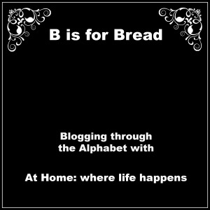B is for Bread