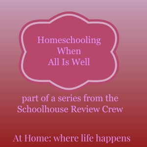 Homeschooling When All Is Well