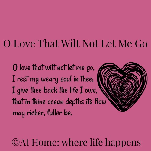 O Love That Wilt Not Let Me Go