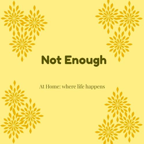 Not Enough