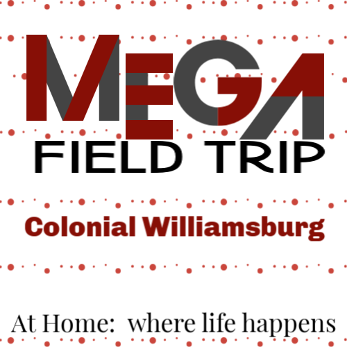 Mega Field Trip - Colonial Williamsburg