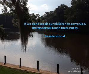 If we don't teach our children to serve God, the world will teach them not to. Be intentional.