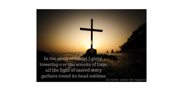 In The Cross of Christ I Glory