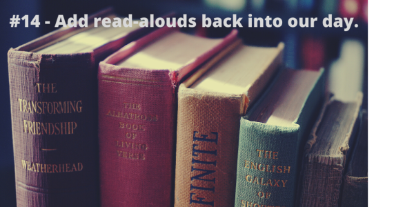 #14 - Add read-alouds back into our day.