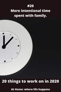 #20 More intentional time spent with family.