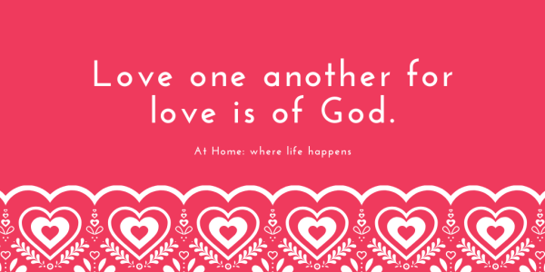 Love one another for love is of God.